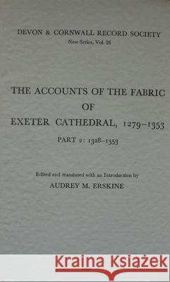 The Accounts of the Fabric of Exeter Cathedral 1279-1353, Part II  9780901853264