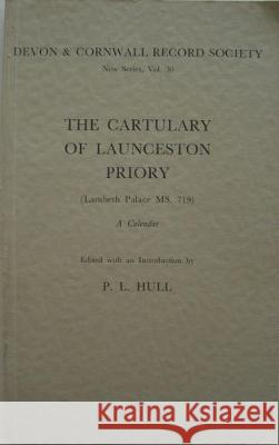 The Cartulary of Launceston Priory (Lambeth Palace Ms.719): A Calendar  9780901853301