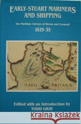 Early-Stuart Mariners and Shipping: The Maritime Surveys of Devon and Cornwall 1619-35  9780901853332