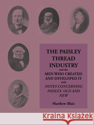 The Paisley Thread Industry : And the Men Who Created and Developed it Matthew Blair 9780902664913
