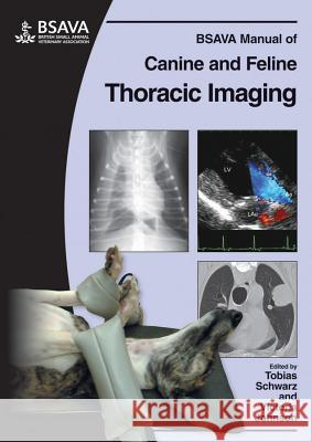 BSAVA Manual of Canine and Feline Thoracic Imaging Tobias Schwarz 9780905214979