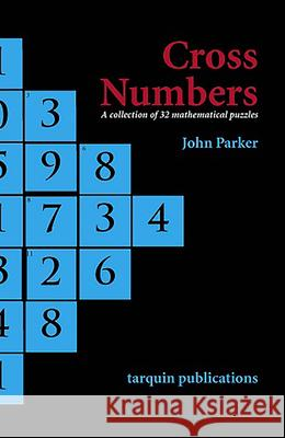 Cross Numbers : A Collection of 32 Mathematical Puzzles John Parker 9780906212950