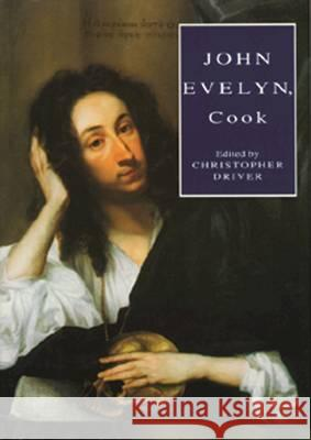 John Evelyn, Cook: The Manuscript Receipt Book of John Evelyn John Evelyn 9780907325659