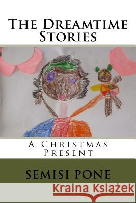 The Dreamtime Stories: A Christmas Present Semisi Pone 9780908341900