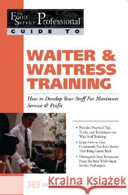 Waiter & Waitress Training: How to Develop Your Staff for Maximum Service & Profit: 365 Secrets Revealed Lora Arduser 9780910627207