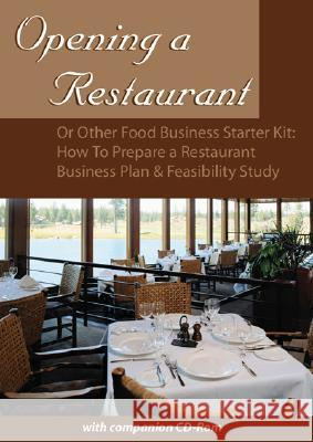 Opening a Restaurant or Other Food Business Starter Kit: How to Prepare a Restaurant Business Plan and Feasibility Study [With CDROM] Sharon L. Fullen Atlantic Publishing Group Inc 9780910627368