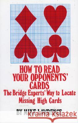 How to Read Your Opponents' Cards: The Bridge Experts' Way to Locate Missing High Cards Mike Lawrence 9780910791489
