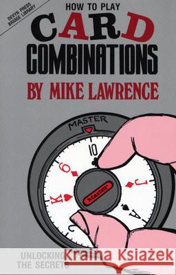 How to Play Card Combinations: Unlocking the Secrets Mike Lawrence 9780910791632