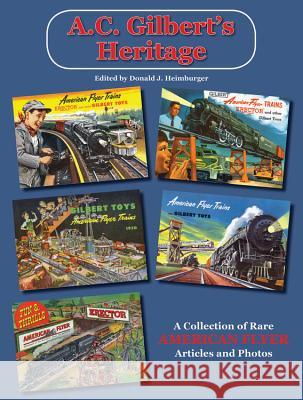 A.C. Gilbert's Heritage: A Collection of Rare American Flyer Articles and Photos Donald J. Heimburger 9780911581010