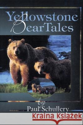 Yellowstone Bear Tales Paul D. Schullery 9780911797985