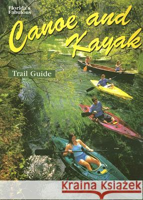 Florida's Fabulous Canoe and Kayak Trail Guide Winston Williams Pete Carmichael Tim Ohr 9780911977257
