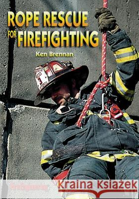 Rope Rescue for Firefighting Ken Brennan 9780912212616