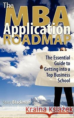 The MBA Application Roadmap: The Essential Guide to Getting Into a Top Business School Stacy Blackman Daniel J. Brookings 9780912301891