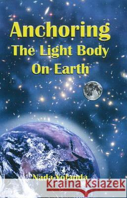 Anchoring the Light Body on Earth  Nada-Yolanda 9780912322636