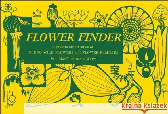 Flower Finder: A Guide to the Identification of Spring Wild Flowers and Flower Families East of the Rockies and North of the Smokies, May T. Watts 9780912550008