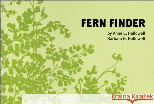 Fern Finder: A Guide to Native Ferns of Central and Northeastern United States and Eastern Canada Barbara Hallowell Anne C. Hallowell Anne C. Hallowell 9780912550244
