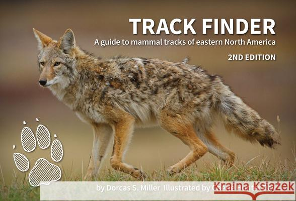 Track Finder: A Guide to Mammal Tracks of Eastern North America Dorcas S. Miller 9780912550336