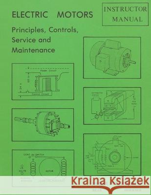 Electric Motors Principles, Controls, Service, & Maintenance Instructor's Guide Forrest W. Bear 9780913163160