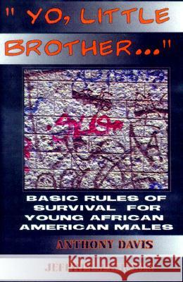 Yo, Little Brother . . .: Basic Rules of Survival for Young African American Males Anthony Davis Jeffrey W. Jackson 9780913543580
