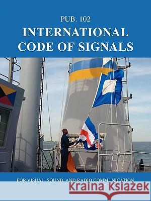 International Code of Signals: For Visual, Sound, and Radio Communication Nima 9780914025221