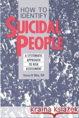 How to Identify Suicidal People: A Step-By-Step Assessment System Thomas White 9780914783831