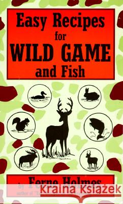 Easy Recipes for Wild Game & Fish Ferne Holmes 9780914846345