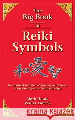 The Big Book of Reiki Symbols Mark Hosak Walter Luebeck Christine M. Grimm 9780914955641
