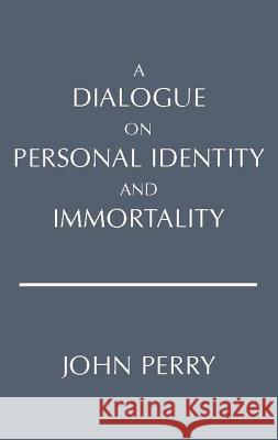 A Dialogue on Personal Identity and Immortality John Perry 9780915144532