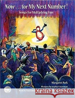 Now for My Next Number!: Songs for Multiplying Fun [With CD] Margaret Park Sophia Esterman 9780915556380