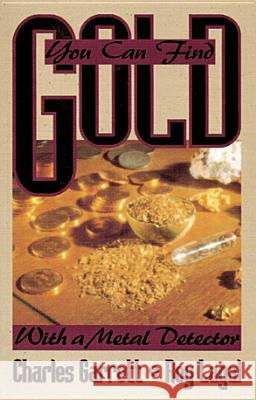 You Can Find Gold: With a Metal Detector: Prospective and Treasure Hunting Charles Garrett Roy Lagal Hal Dawson 9780915920860