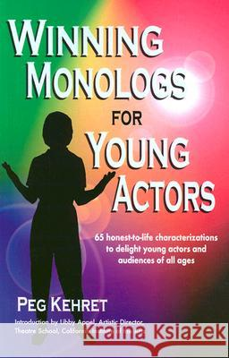 Winning Monologs for Young Actors: 65 Honest-To-Life Characteriation to Delight Young Actors and Audiences of All Ages Peg Kehret 9780916260385