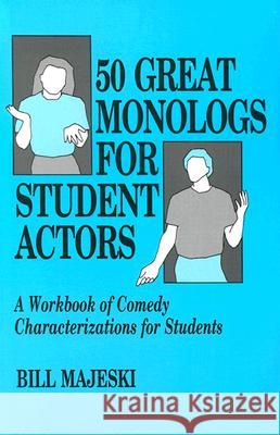 50 Great Monologs for Student Actors: A Workbook of Comedy Characterizations for Students Bill Majeski 9780916260439