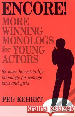 Encore! More Winning Monologs for Young Actors: 63 More Honest-To-Life Monologs for Teenage Boys and Girls Peg Kehret 9780916260545