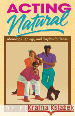 Acting Natural: Monologs, Dialogs, and Playlets for Teens Peg Kehret 9780916260842