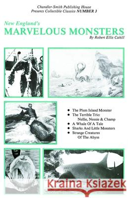 New England's Marvelous Monsters Robert Ellis Cahill 9780916787028