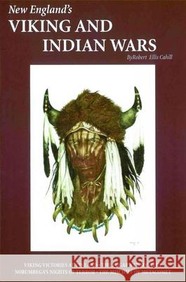 New England's Viking and Indian Wars Robert Ellis Cahill 9780916787110