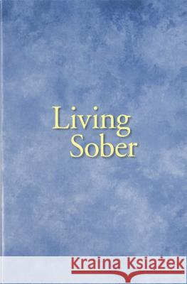 Living Sober AA Services A Alcoholics Anonymous World Service 9780916856045 Hazelden Publishing & Educational Services