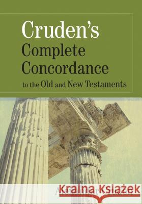 Cruden's Complete Concordance to the Old and New Testaments Alexander Cruden 9780917006319