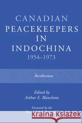 Canadian Peacekeepers in Indochina 1954-1973 : Recollections Arthur Blanchette Arthur E. Blanchette 9780919614963