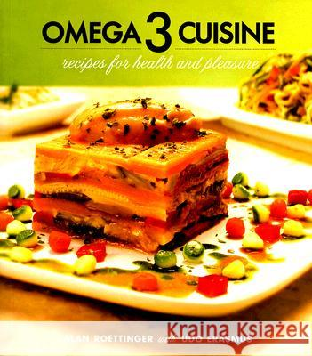 Omega 3 Cuisine: Recipes for Health and Pleasure Alan Roettinger Udo Erasmus 9780920470817