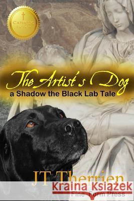 The Artist's Dog: A Shadow the Black Lab Tale Jt Therrien 9780921473282