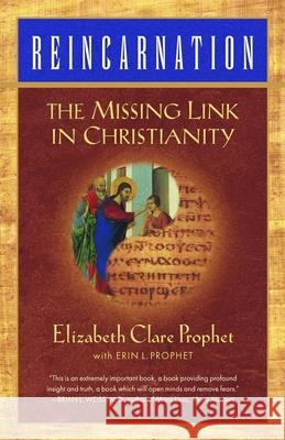 Reincarnation: The Missing Link in Christianity Elizabeth Clare Prophet Erin L. Prophet 9780922729272 Summit University Press