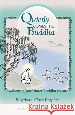 Quietly Comes the Buddha: Awakening Your Inner Buddha-Nature Elizabeth Clare Prophet Karen Y. LeBeau 9780922729401 Summit University Press