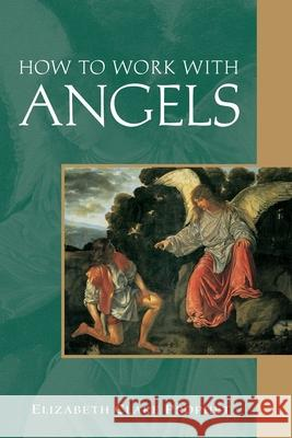 How to Work with Angels Elizabeth Clare Prophet 9780922729418 Summit University Press
