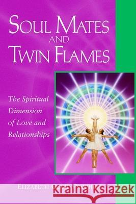 Soul Mates and Twin Flames : The Spiritual Dimension of Love and Relationships Elizabeth Clare Prophet 9780922729487 Summit University Press