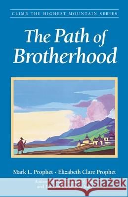 The Path of Brotherhood Mark L. Prophet Elizabeth Clare Prophet 9780922729821