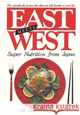 East Meets West: Super Nutrition from Japan Hirotomo Ochi Richard Bozulich Elias Castillo 9780923891008