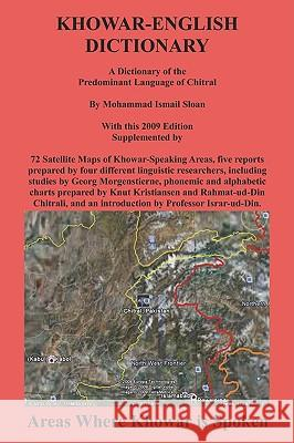 Khowar English Dictionary: A Dictionary of the Predominant Language of Chitral Mohammad Ismail Sloan Israr-Ud-Din                             Georg Morgenstierne 9780923891152