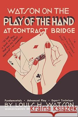 Watson on the Play of the Hand at Contract Bridge Louis H. Watson Qswald Jacoby Sam Sloan 9780923891749 Ishi Press