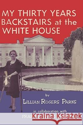 My Thirty Years Backstairs at the White House Lillian Rogers Parks Sam Sloan 9780923891961 Ishi Press